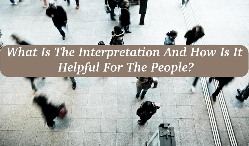 Interpretation And How Is It Helpful For The People